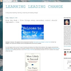 LEARNING LEADING CHANGE: Blue Sky High - five things every secondary school should implement...now
