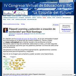 Flipped Learning ¿selección o creación de contenido? por Raúl Santiago