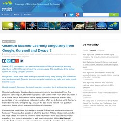 Quantum Machine Learning Singularity from Google, Kurzweil and Dwave ?