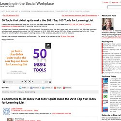 » 50 Tools that didn't quite make the 2011 Top 100 Tools for Learning List Learning in the Social Workplace