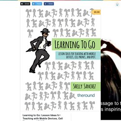 Learning to Go: Lesson Ideas for Teaching with Mobile Devices, Cell Phones, and BYOT