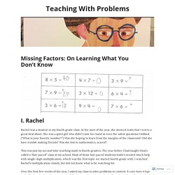Missing Factors: On Learning What You Don't Know – Teaching With Problems