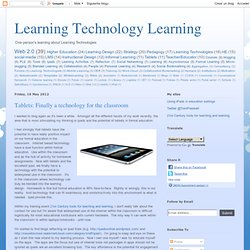 Learning Technology Learning: Tablets: Finally a technology for the classroom