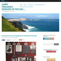 The Best Sites For Learning About The History Of Technology | Larry Ferlazzo's Websites of the Day...