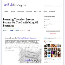Learning Theories: Jerome Bruner On The Scaffolding Of Learning -