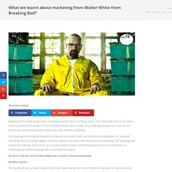 What we learnt about marketing from Walter White from Breaking Bad