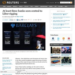 Insight: At least three banks seen central to Libor rigging
