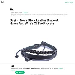 Buying Mens Black Leather Bracelet: How's And Why's Of The Process