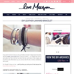 ...love Maegan: * Leather Lanyard Bracelet Maeg-it Yourself * Fashion+Home+Lifestyle