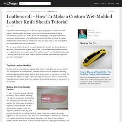 Leathercraft - How To Make a Custom Wet-Molded Leather Knife Sheath Tutorial