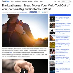 The Leatherman Tread Moves Your Multi-Tool Out of Your Camera Bag and Onto Your Wrist