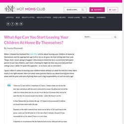 What Age Can You Start Leaving Your Children At Home By Themselves? - Hot Moms Club