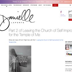 Part 2: Leaving the Church of Self Improvement... for the Temple of Me