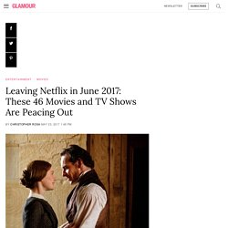 Leaving Netflix in June 2017: These 46 Movies and TV Shows Are Peacing Out