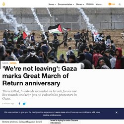 'We're not leaving': Gaza marks Great March of Return anniversary