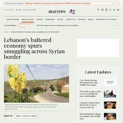 Lebanon's battered economy spurs smuggling across Syrian border