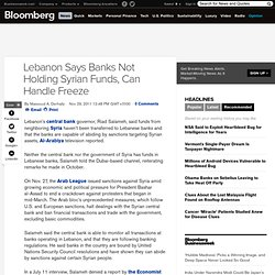 Lebanon Says Banks Not Holding Syrian Funds, Can Handle Freeze