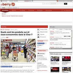 LE BERRY 28/03/14 Quels sont les produits sur et sous-consommés dans le Cher ?
