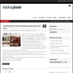 Le Banke Hotel à Paris: la banque devenue hôtel de luxe