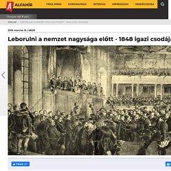 10. Leborulni a nemzet nagysága előtt - 1848 igazi csodája