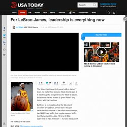 For LeBron James, leadership is everything now