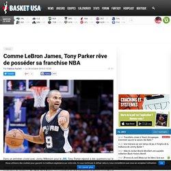 Comme LeBron James, Tony Parker rêve de posséder sa franchise NBA