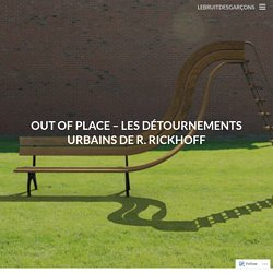 OUT OF PLACE – LES DÉTOURNEMENTS URBAINS DE R. RICKHOFF