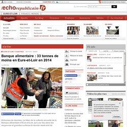 L ECHO REPUBLICAIN 09/12/14 Banque alimentaire : 33 tonnes de moins en Eure-et-Loire en 2014