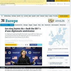 Les cinq leçons du « fuck the EU ! » d'une diplomate américaine