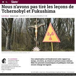 Nous n'avons pas tiré les leçons de Tchernobyl et Fukushima