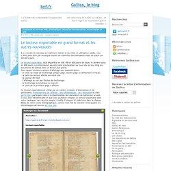 Le lecteur exportable en grand format et les autres nouveautés - gallica