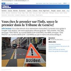 Info lecteur: Vous êtes le premier sur l'info, soyez le premier dans la Tribune de Genève! - Plus