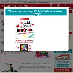 Le guide de la lecture numérique pour les enfants - J'aime lire Store