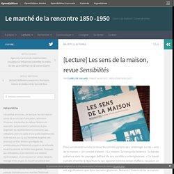 [Lecture] Les sens de la maison, revue Sensibilités – Le marché de la rencontre 1850 -1950