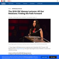 The 2018 CBC Massey Lectures: All Our Relations: Finding the Path Forward