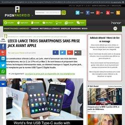 LeEco lance trois smartphones sans prise jack avant Apple