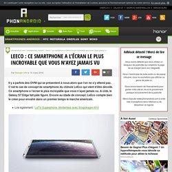 LeEco : ce smartphone a l'écran le plus incroyable au monde