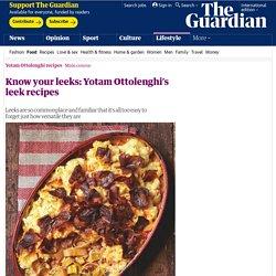 Know your leeks: Yotam Ottolenghi's leek recipes