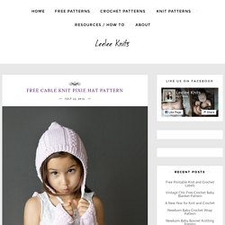 Leelee Knits » Blog Archive Free Cable Knit Pixie Hat Pattern - Leelee Knits