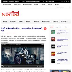 Left 4 Dead - Fan made film by Airsoft GI - Geeky.ly