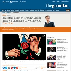 Blair's frail legacy shows why Labour must win arguments as well as votes