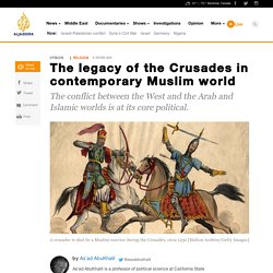 The legacy of the Crusades in contemporary Muslim world