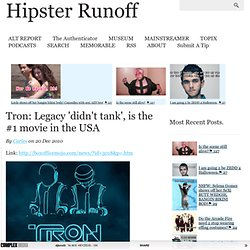 Tron: Legacy 'didn't tank', is the #1 movie in the USA | HIPSTER RUNOFF | THE ALT REPORT