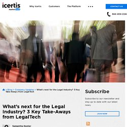 What's next for the Legal Industry? 3 Key Take-Aways from LegalTech