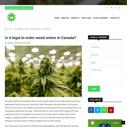 is it legal to order weed online in Canada?