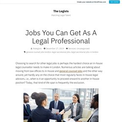 Jobs You Can Get As A Legal Professional – The Legists