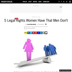 5 Legal Rights Women Have That Men Don't