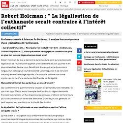 """Robert Holcman : """" La légalisation de l'euthanasie serait contraire à l'intérêt collectif"""""""