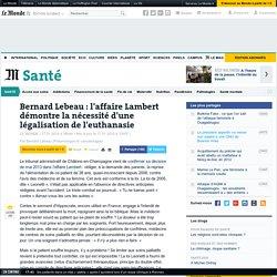 Bernard Lebeau : l'affaire Lambert démontre la nécessité d'une légalisation de l'euthanasie