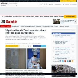 14/02/14 Légalisation de l'euthanasie : où en sont les pays européens ?